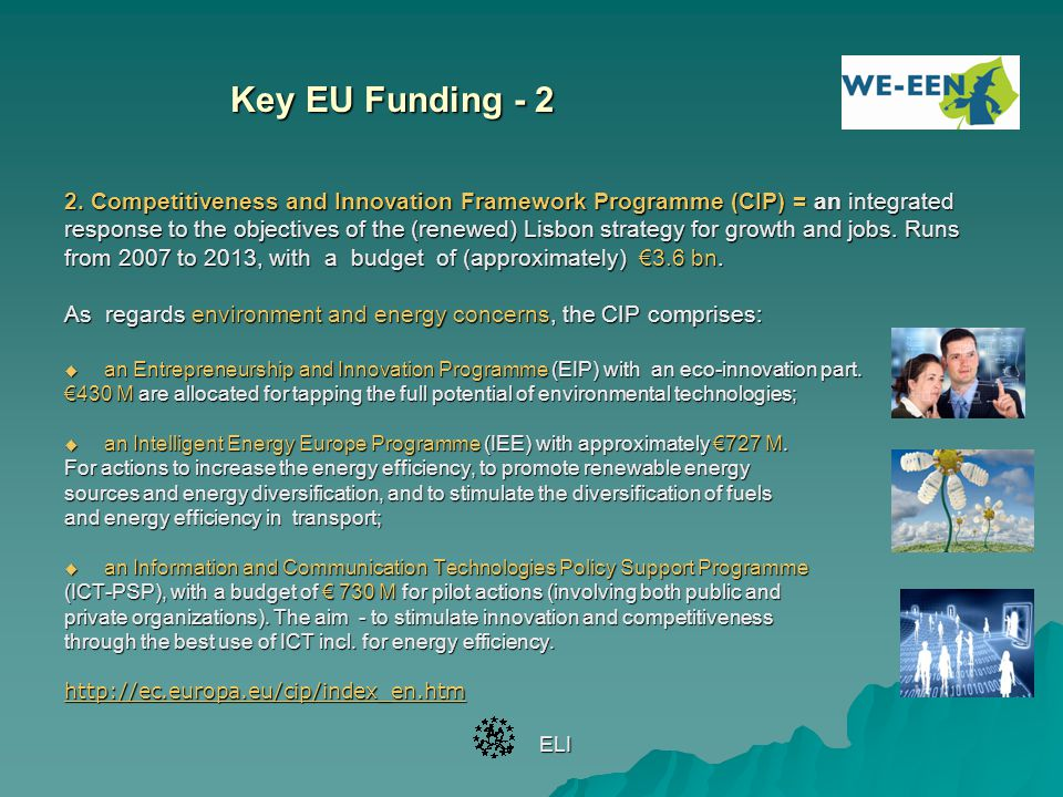 Key EU Funding - 2 2. Competitiveness and Innovation Framework Programme (CIP) = an integrated.