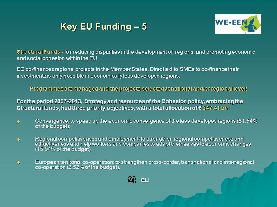 Key EU Funding – 5 Structural Funds - for reducing disparities in the development of regions, and promoting economic.