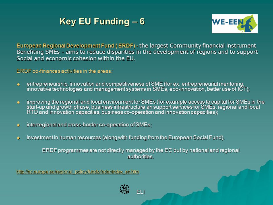 Key EU Funding – 6 European Regional Development Fund ( ERDF) - the largest Community financial instrument.