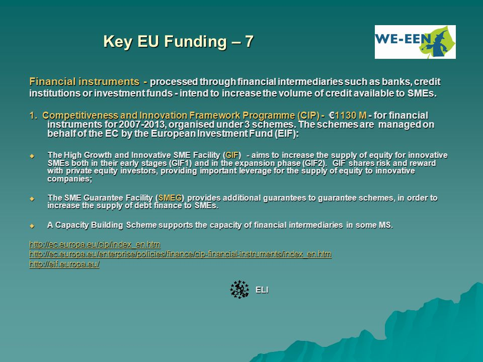 Key EU Funding – 7 Financial instruments - processed through financial intermediaries such as banks, credit.