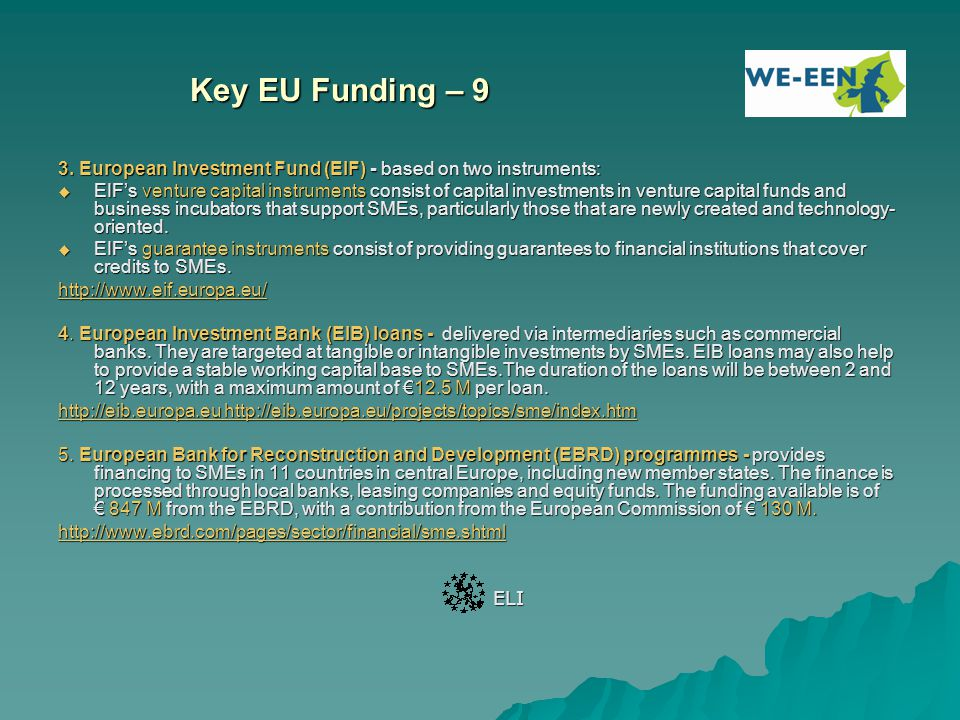 Key EU Funding – 9 3. European Investment Fund (EIF) - based on two instruments:
