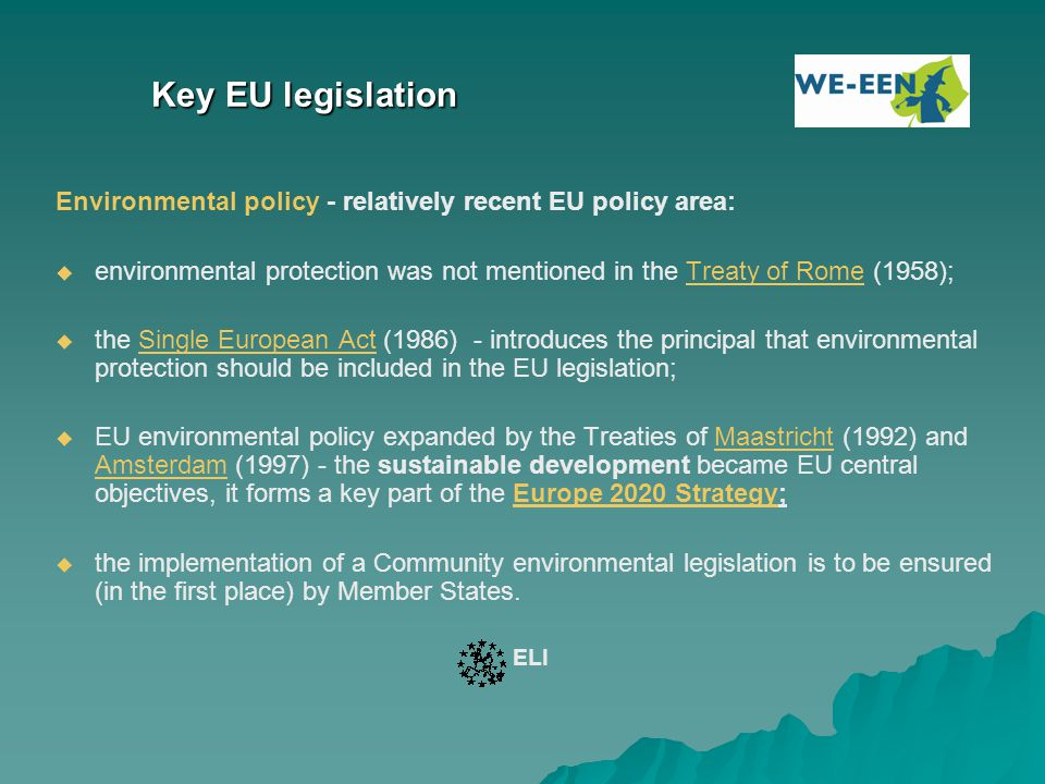 Key EU legislation Environmental policy - relatively recent EU policy area: environmental protection was not mentioned in the Treaty of Rome (1958);