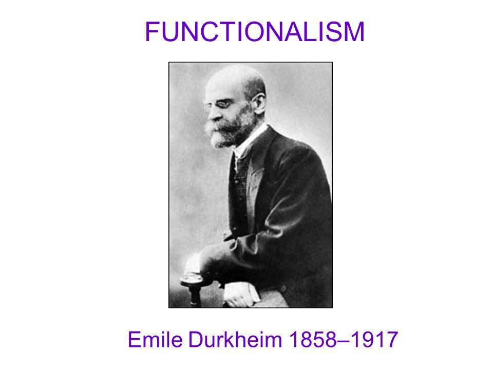 FUNCTIONALISM Emile Durkheim 1858–1917
