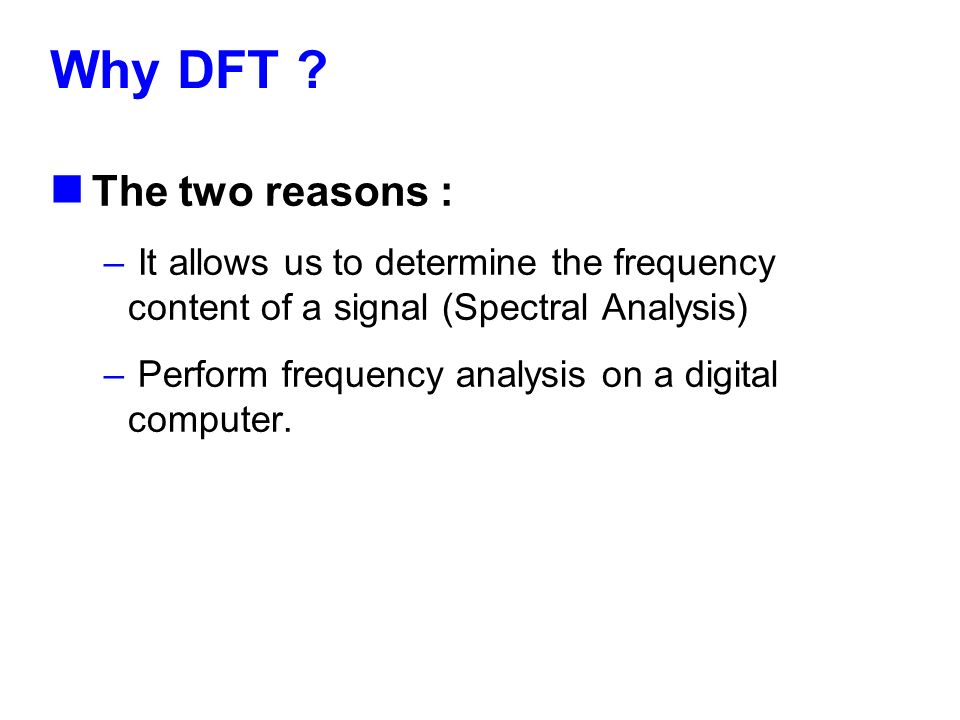 Why DFT The two reasons :