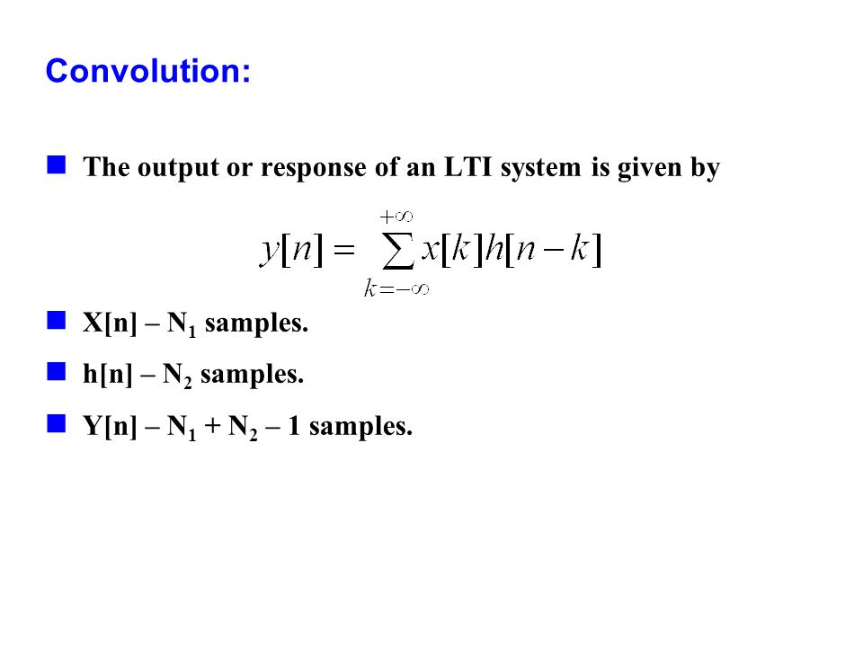 Convolution: The output or response of an LTI system is given by