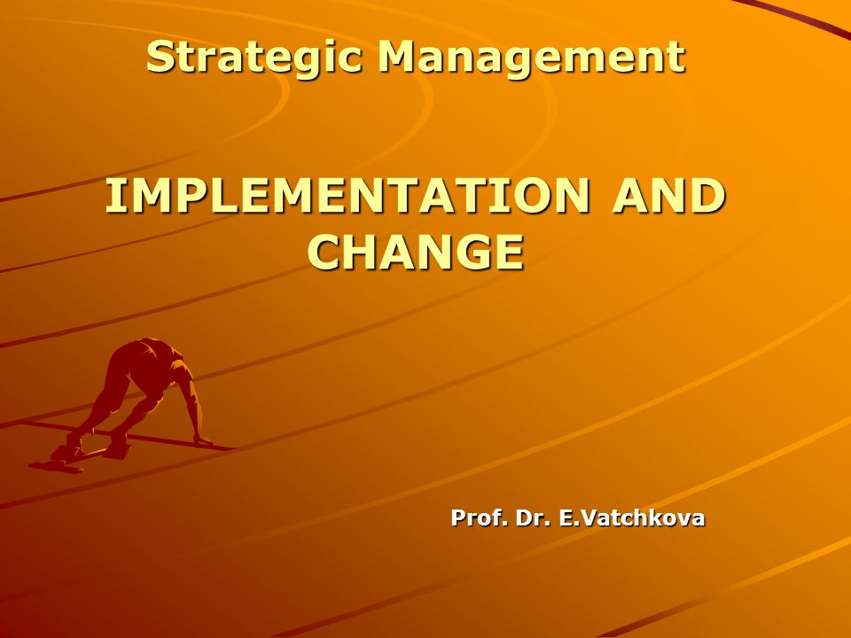 IMPLEMENTATION AND CHANGE