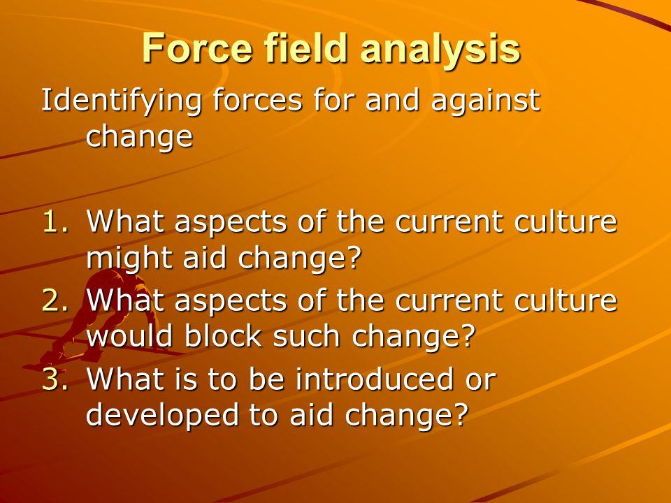 Force field analysis Identifying forces for and against change
