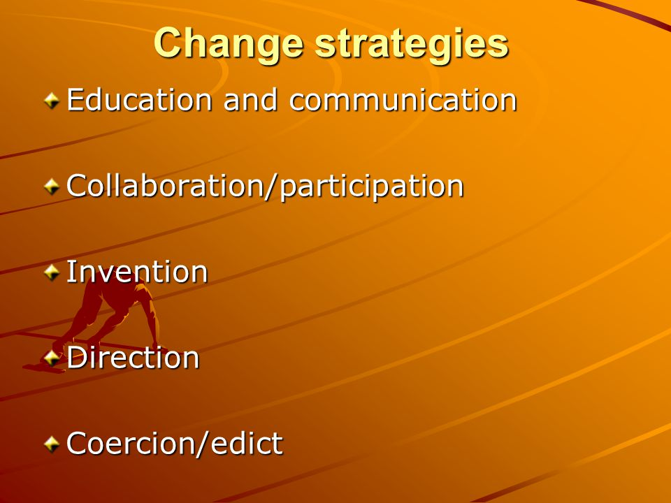 Change strategies Education and communication
