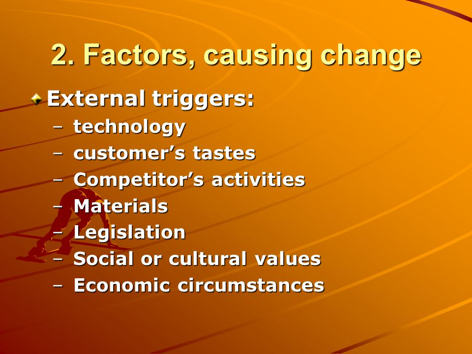 2. Factors, causing change