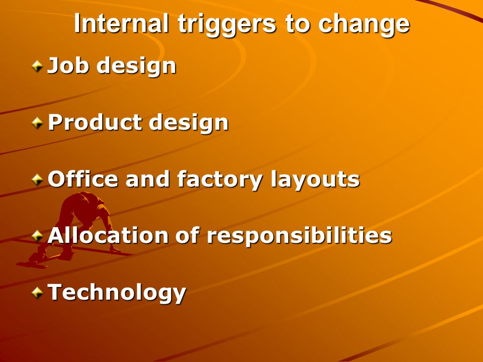 Internal triggers to change