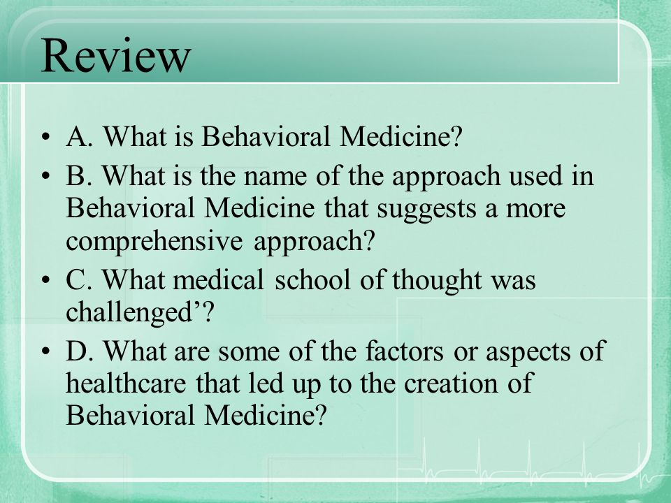 Review A. What is Behavioral Medicine