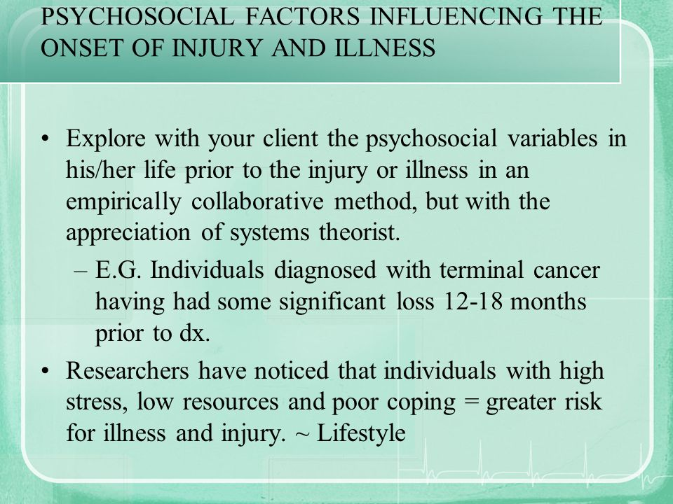 PSYCHOSOCIAL FACTORS INFLUENCING THE ONSET OF INJURY AND ILLNESS