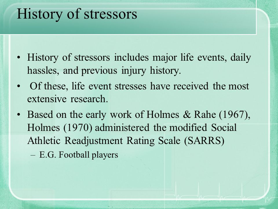 History of stressors History of stressors includes major life events, daily hassles, and previous injury history.