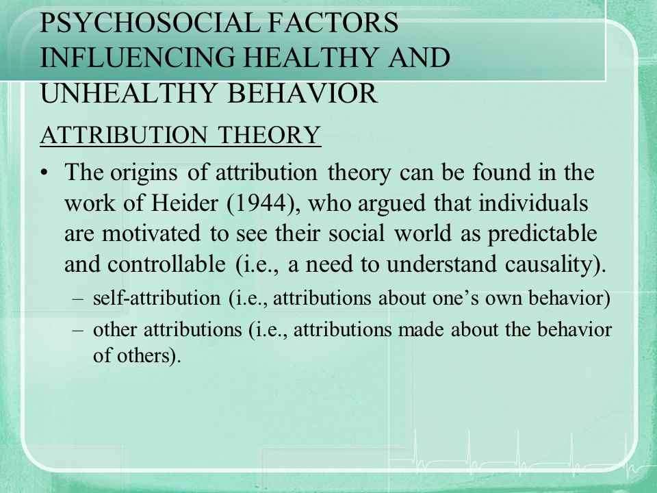 PSYCHOSOCIAL FACTORS INFLUENCING HEALTHY AND UNHEALTHY BEHAVIOR
