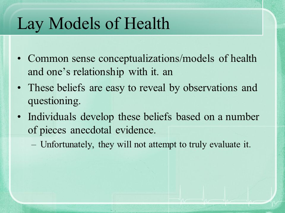 Lay Models of Health Common sense conceptualizations/models of health and one's relationship with it. an.