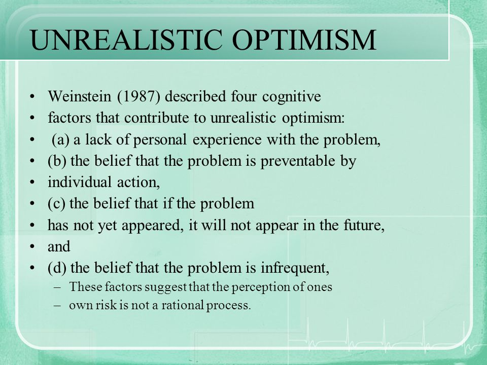UNREALISTIC OPTIMISM Weinstein (1987) described four cognitive