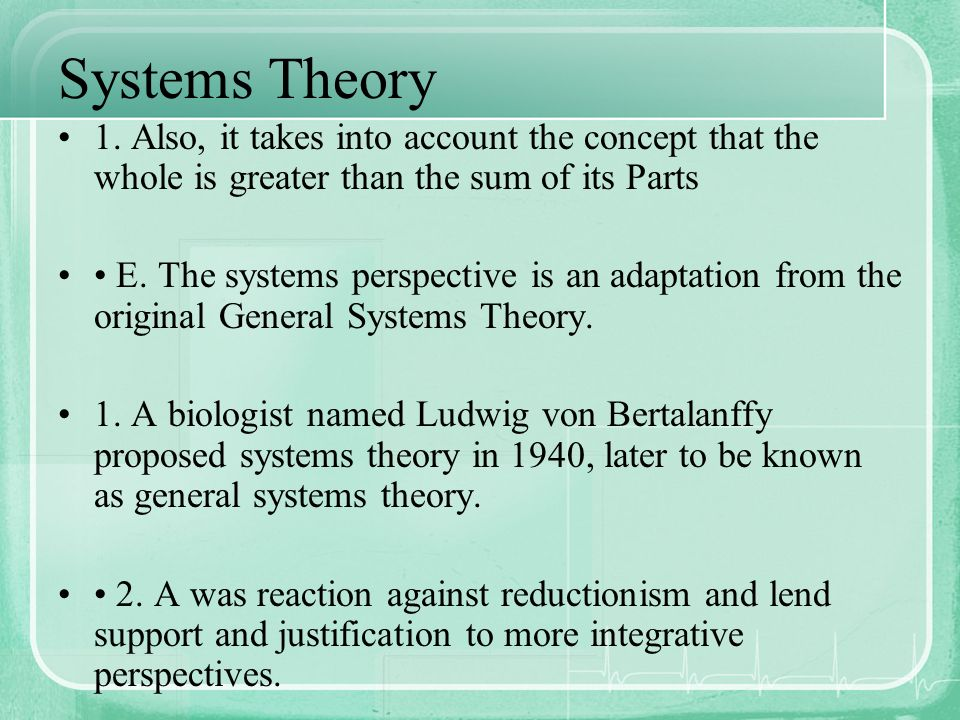 Systems Theory 1. Also, it takes into account the concept that the whole is greater than the sum of its Parts.