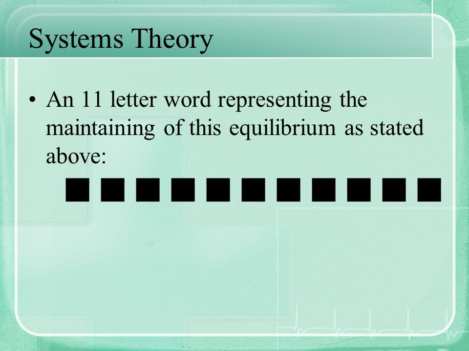 Systems Theory An 11 letter word representing the maintaining of this equilibrium as stated above: g g g g g g g g g g g.