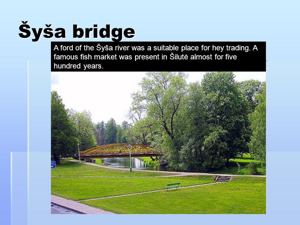 Šyša bridge A ford of the Šyša river was a suitable place for hey trading.