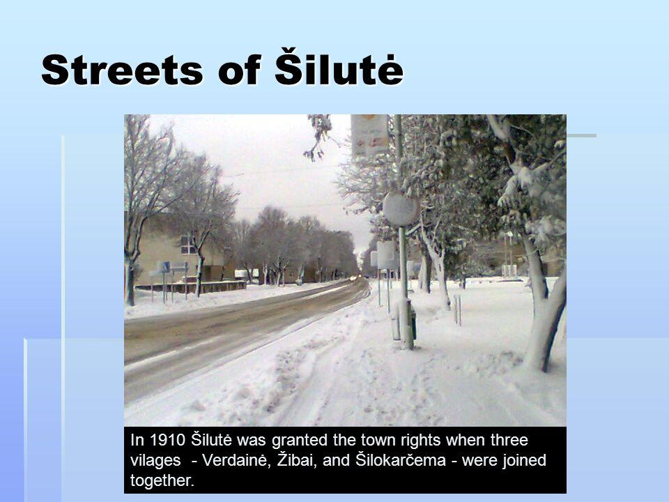 Streets of Šilutė In 1910 Šilutė was granted the town rights when three vilages - Verdainė, Žibai, and Šilokarčema - were joined together.