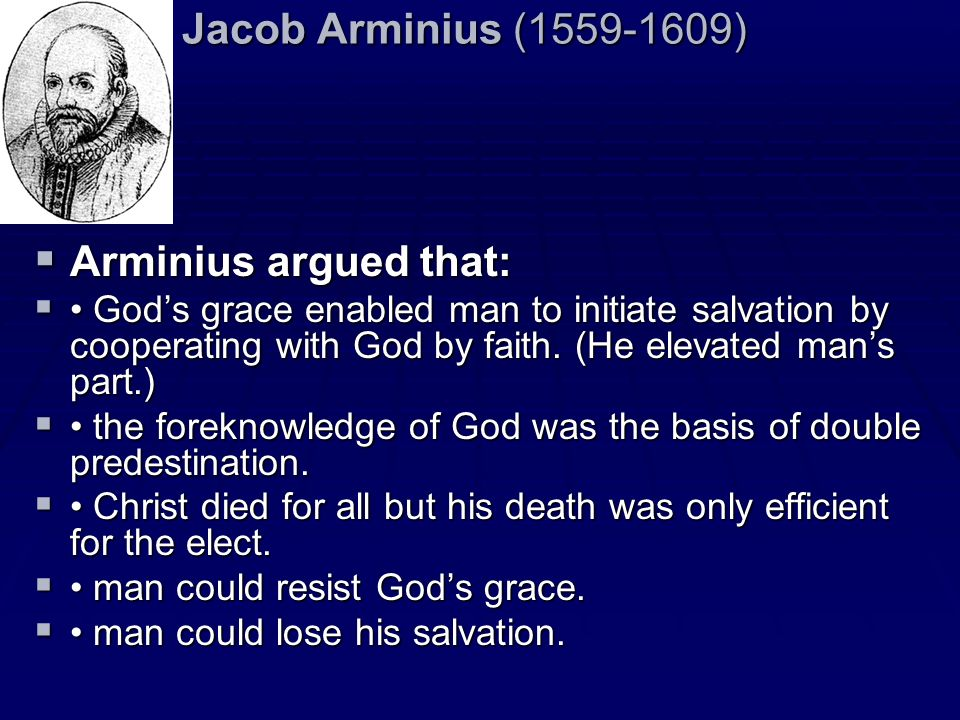 Jacob Arminius (1559-1609) Arminius argued that: