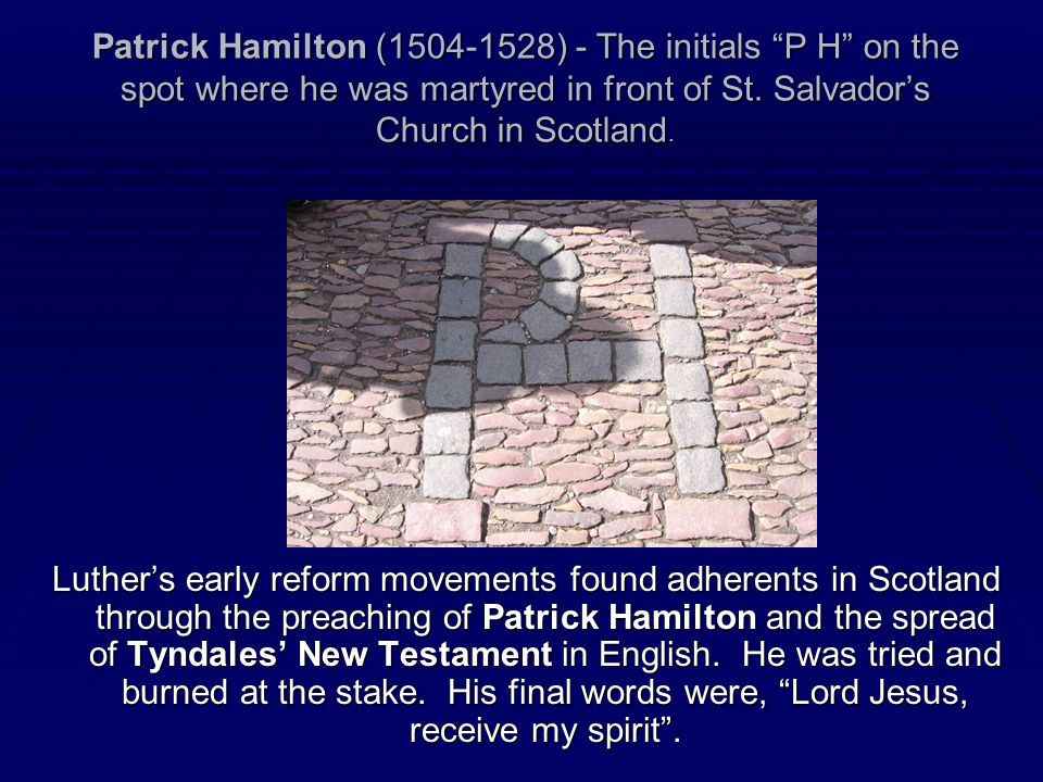 Patrick Hamilton (1504-1528) - The initials P H on the spot where he was martyred in front of St. Salvador's Church in Scotland.