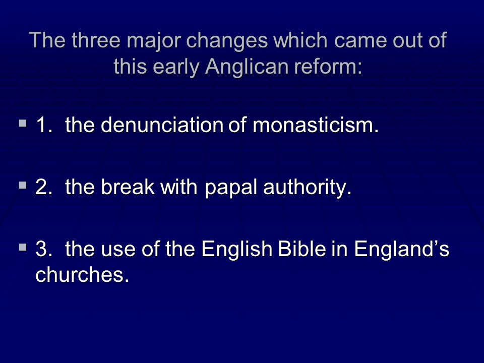 The three major changes which came out of this early Anglican reform: