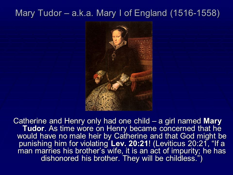 Mary Tudor – a.k.a. Mary I of England (1516-1558)