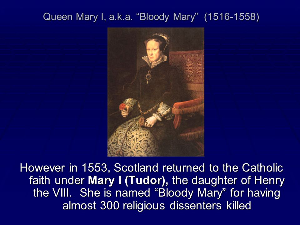 Queen Mary I, a.k.a. Bloody Mary (1516-1558)