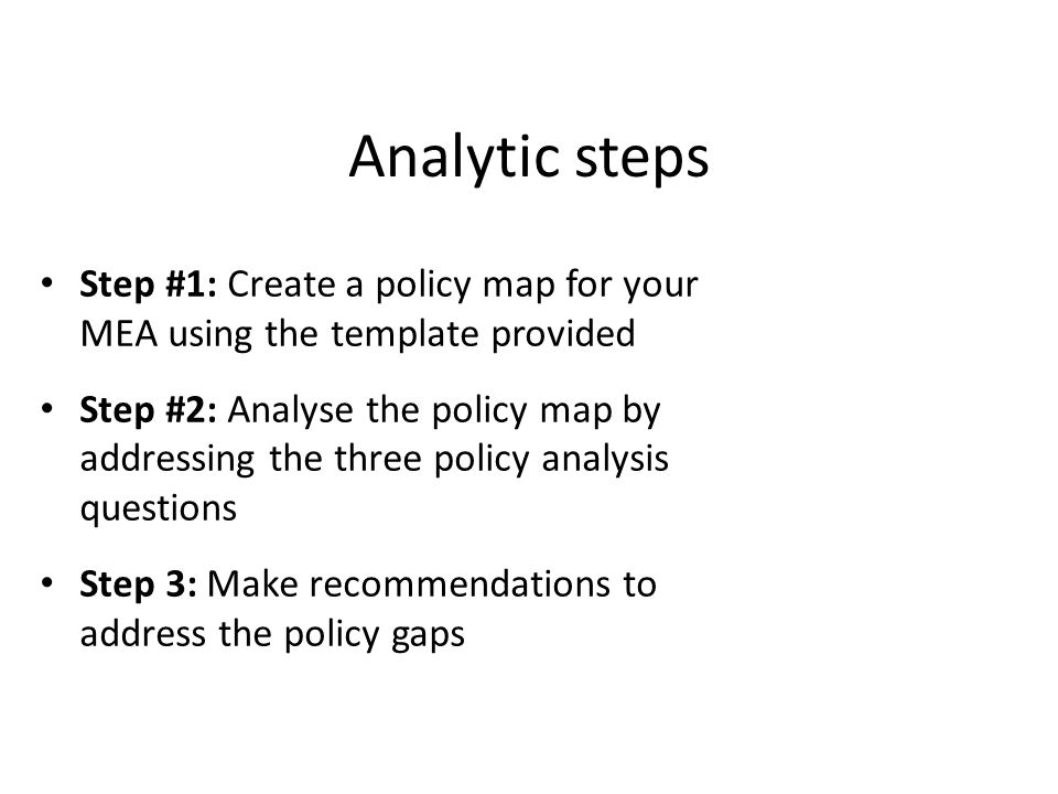 Analytic steps Step #1: Create a policy map for your MEA using the template provided.