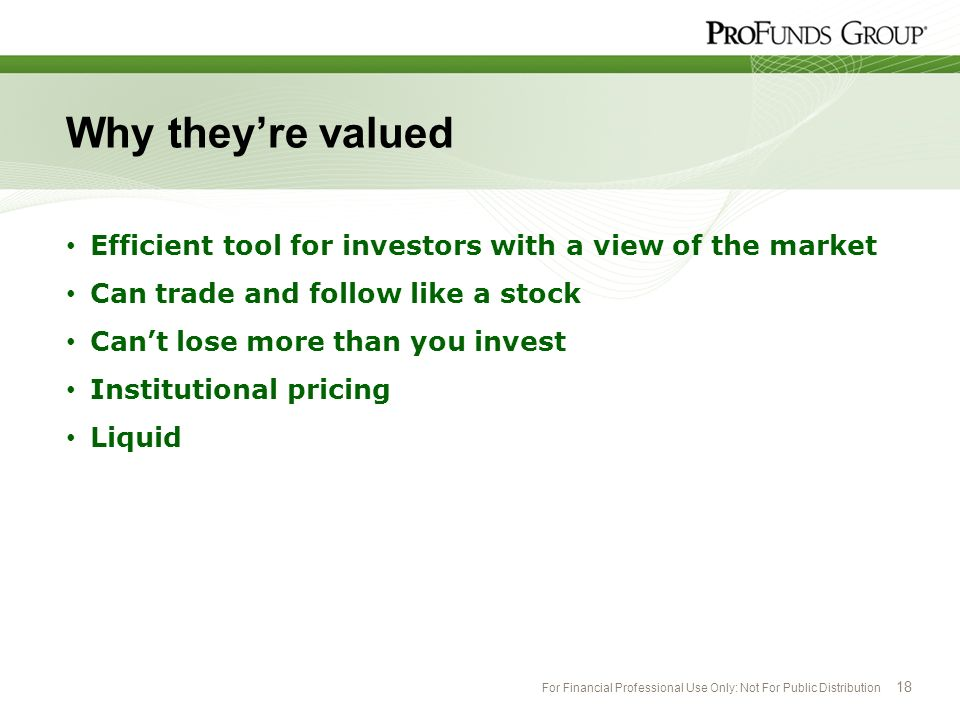 Why they're valued Efficient tool for investors with a view of the market. Can trade and follow like a stock.