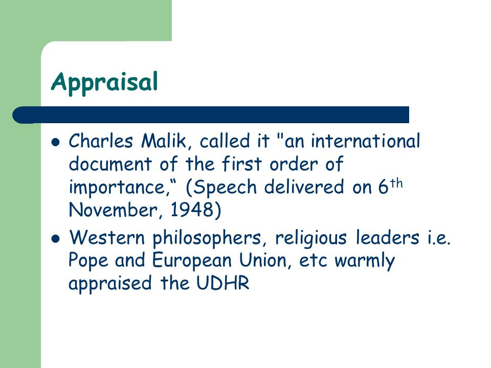 Appraisal Charles Malik, called it an international document of the first order of importance, (Speech delivered on 6th November, 1948)