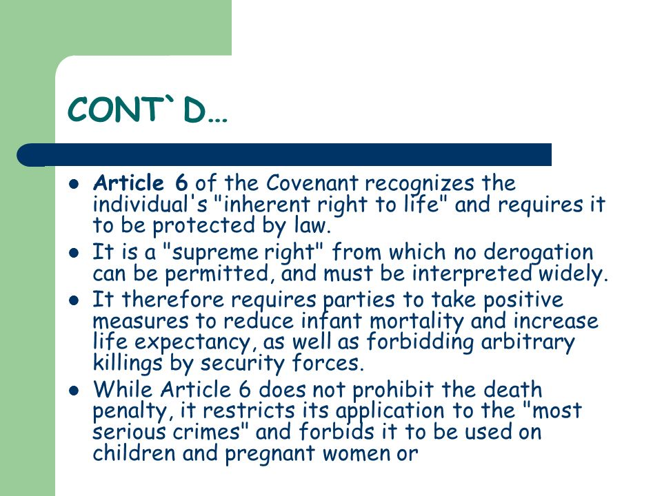 CONT`D… Article 6 of the Covenant recognizes the individual s inherent right to life and requires it to be protected by law.