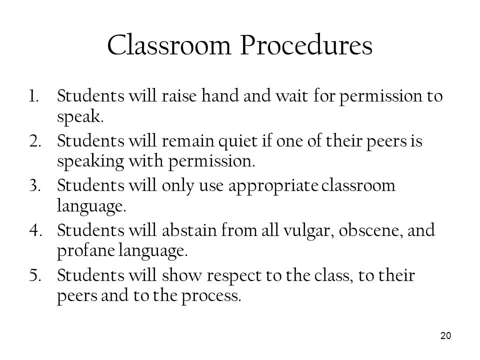 Classroom ProceduresStudents will raise hand and wait for permission to speak.