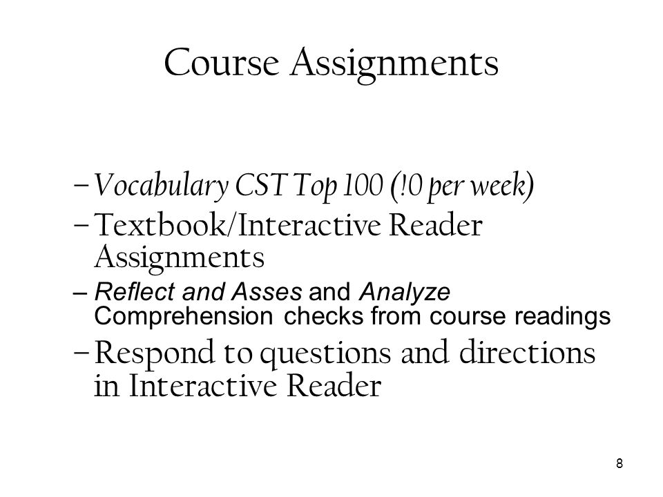 Course Assignments Vocabulary CST Top 100 (!0 per week) Textbook/Interactive Reader Assignments.
