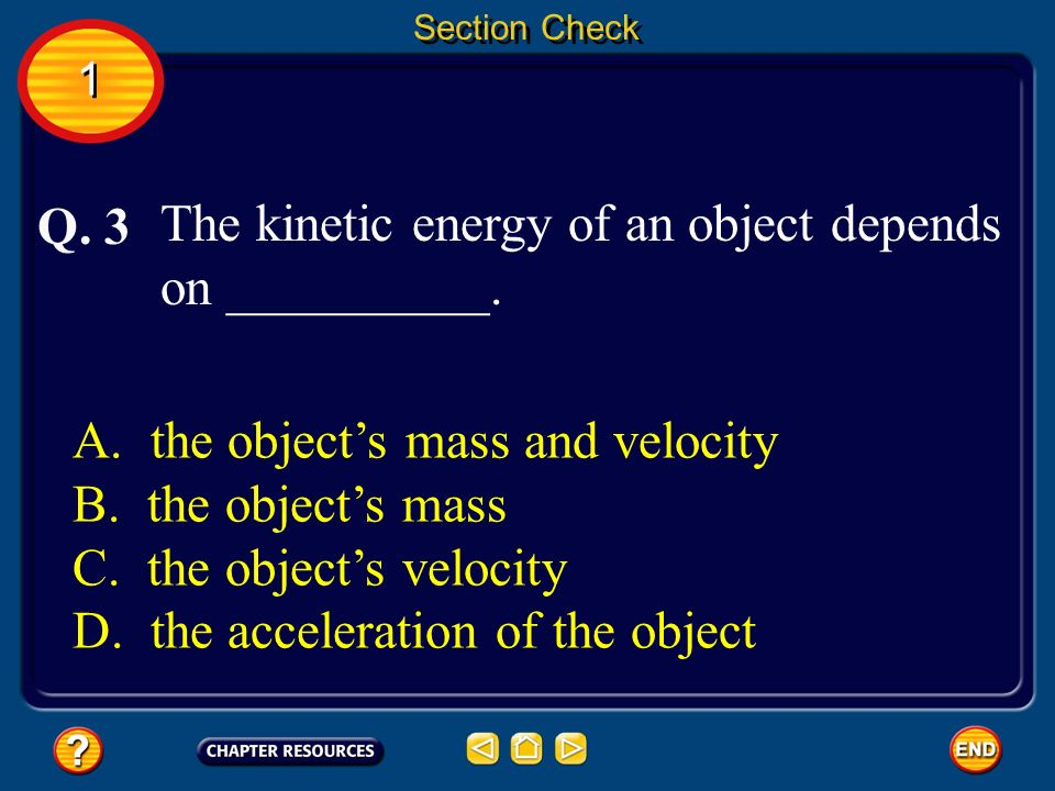 The kinetic energy of an object depends on __________. Q. 3