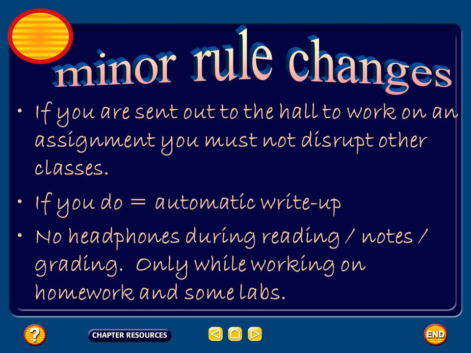minor rule changes If you are sent out to the hall to work on an assignment you must not disrupt other classes.