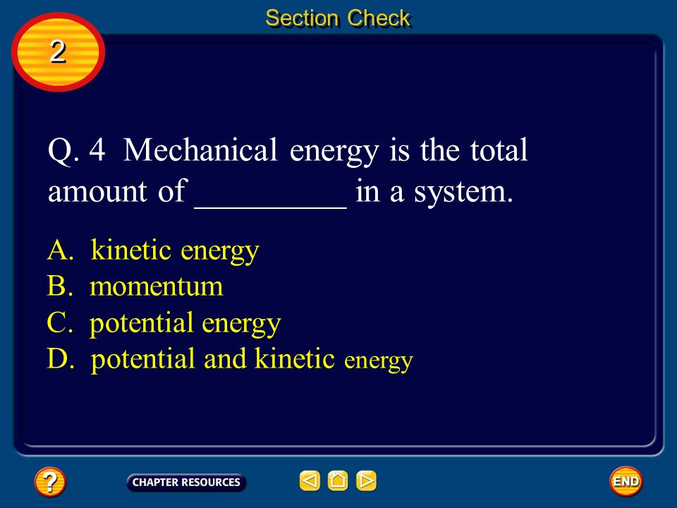 Q. 4 Mechanical energy is the total amount of _________ in a system.