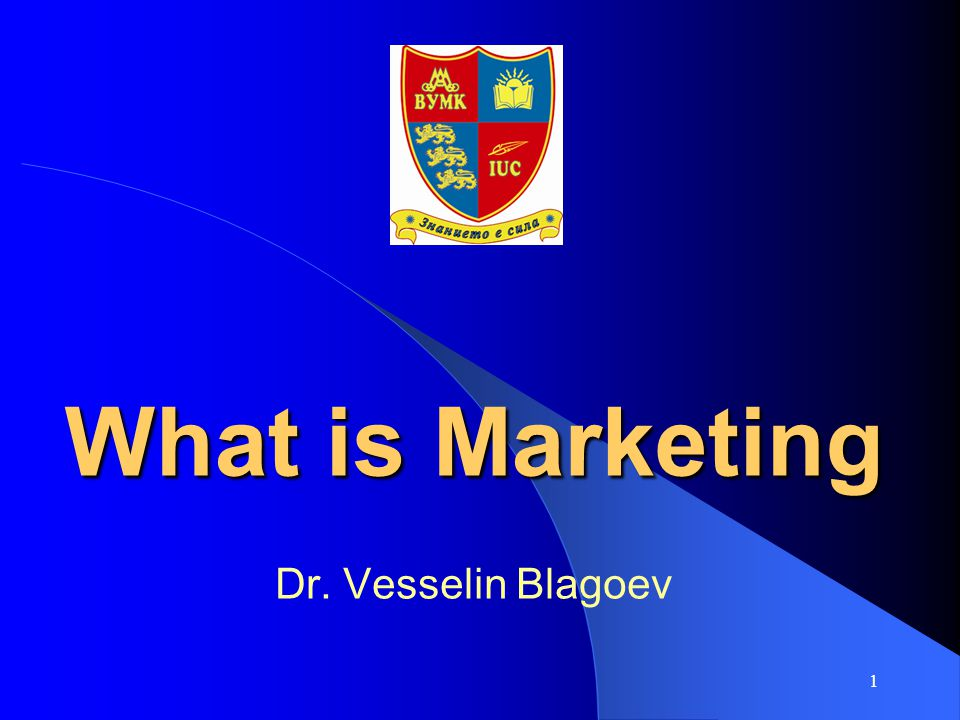 What is Marketing Dr. Vesselin Blagoev