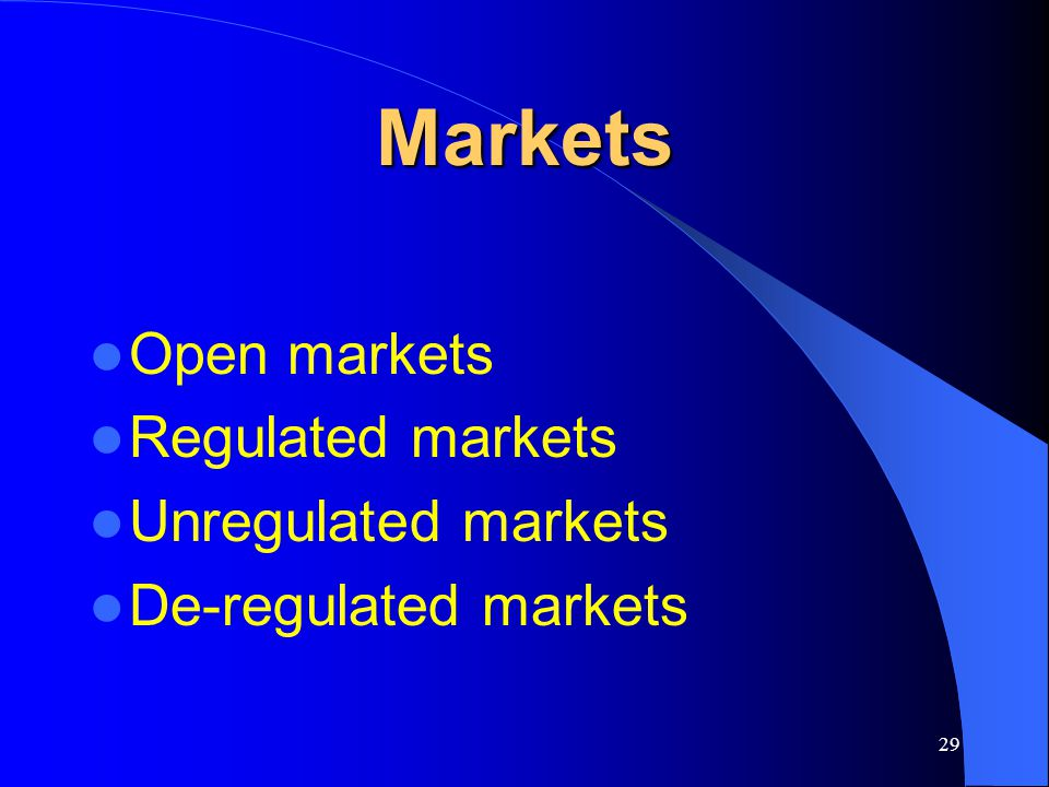 Markets Open markets Regulated markets Unregulated markets