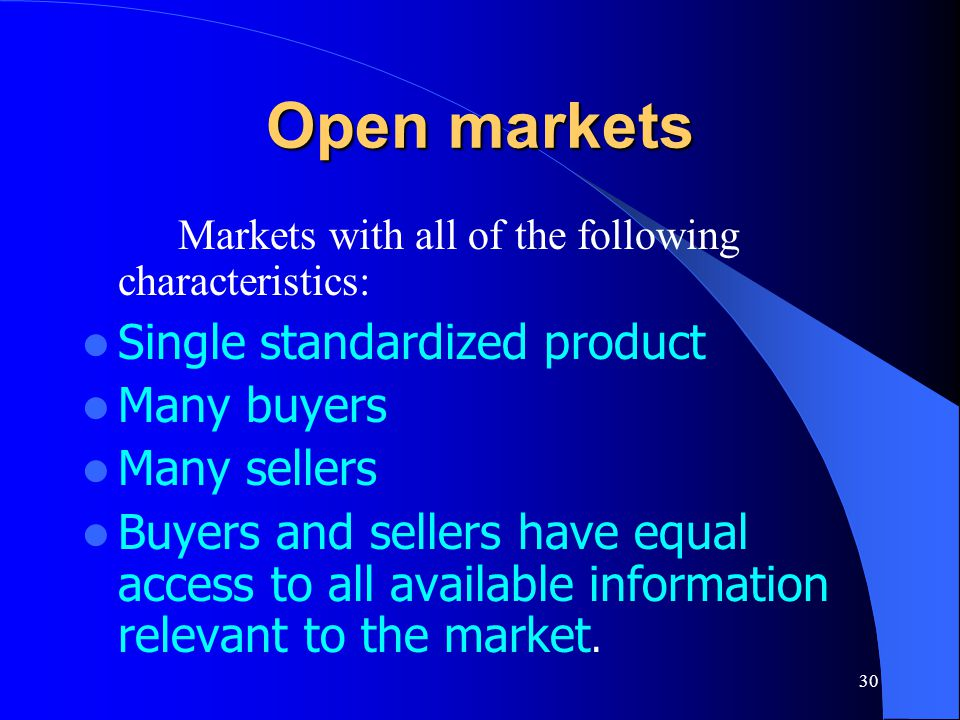 Open markets Single standardized product Many buyers Many sellers