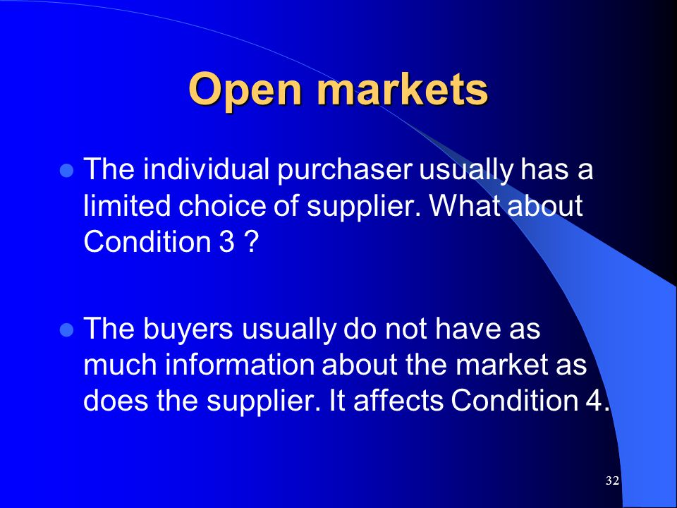 Open markets The individual purchaser usually has a limited choice of supplier. What about Condition 3