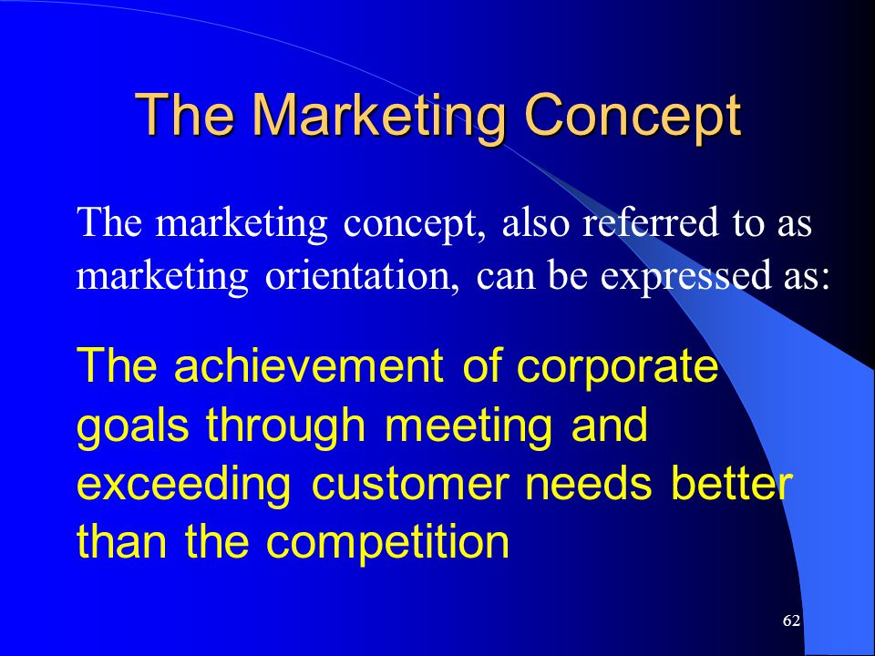 The Marketing Concept The marketing concept, also referred to as marketing orientation, can be expressed as: