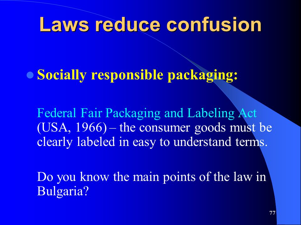 Laws reduce confusion Socially responsible packaging: