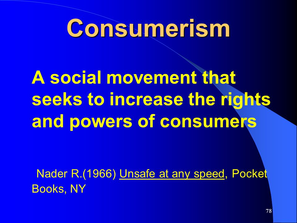 Consumerism A social movement that seeks to increase the rights and powers of consumers.