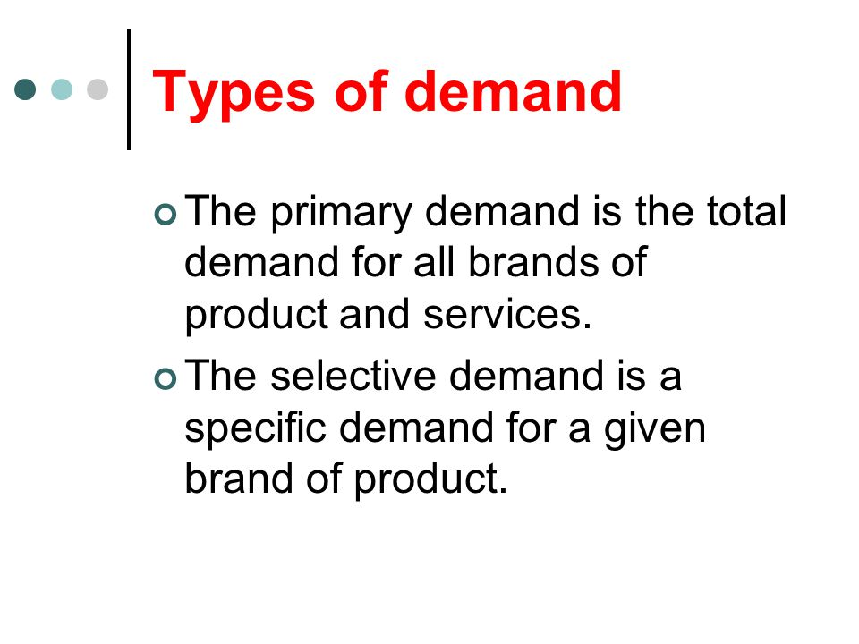 Types of demand The primary demand is the total demand for all brands of product and services.