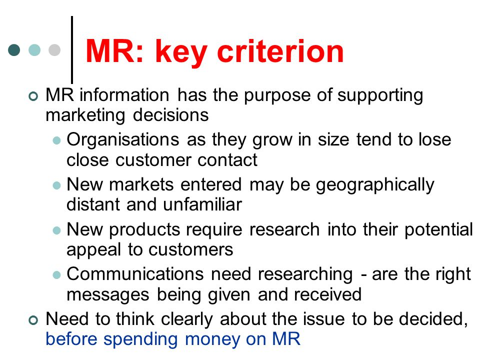 MR: key criterion MR information has the purpose of supporting marketing decisions.