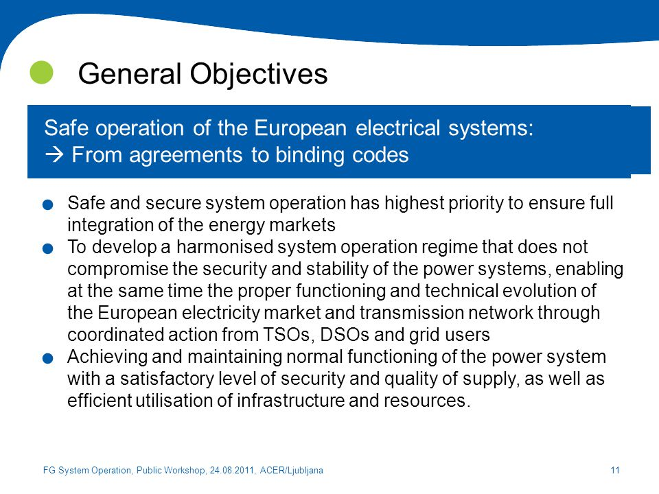 General Objectives Safe operation of the European electrical systems:  From agreements to binding codes.