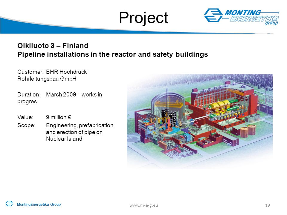 Project Olkiluoto 3 – Finland Pipeline installations in the reactor and safety buildings. Customer: BHR Hochdruck Rohrleitungsbau GmbH.