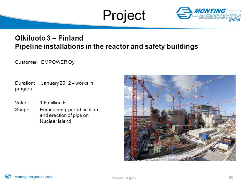 Project Olkiluoto 3 – Finland Pipeline installations in the reactor and safety buildings. Customer: EMPOWER Oy.